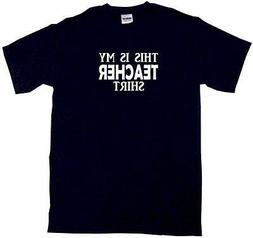 This is My Teacher Shirt Mens Tee Shirt Pick Size Color Smal
