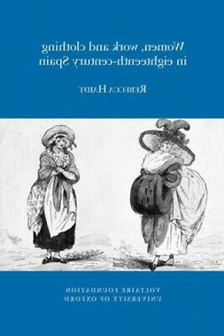 Women, Work and Clothing in eighteenth-century Spain (Oxford